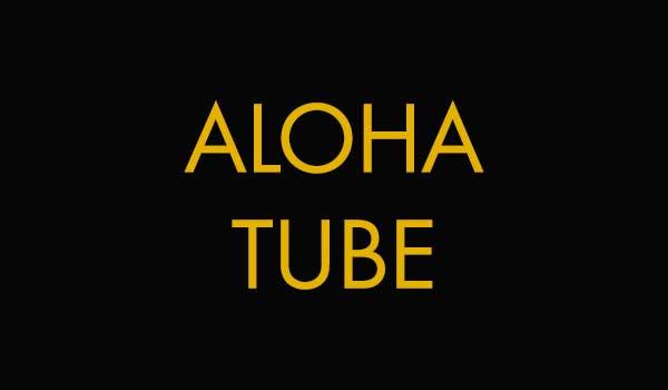 Aloha Tube